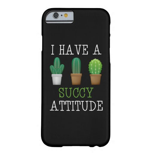 I Have A Succy Attitude Succulent Cactus Funny Barely There iPhone 6 Case