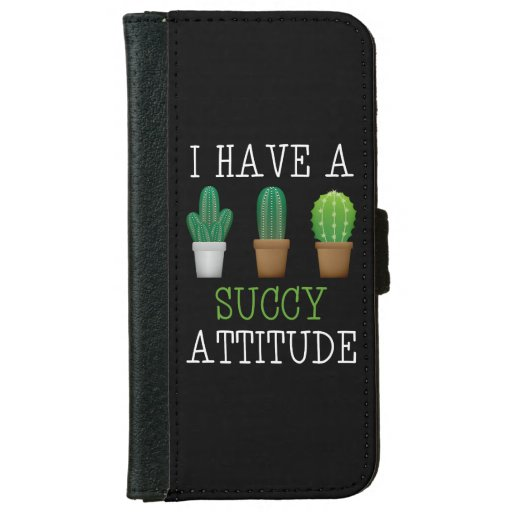 I Have A Succy Attitude Succulent Cactus Funny iPhone 6/6s Wallet Case