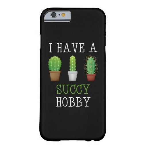 I Have A Succy Hobby Succulent Cactus Funny Barely There iPhone 6 Case