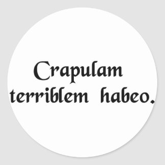 I have a terrible hangover round sticker