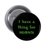 I have a thing for Horns! Pinback Buttons