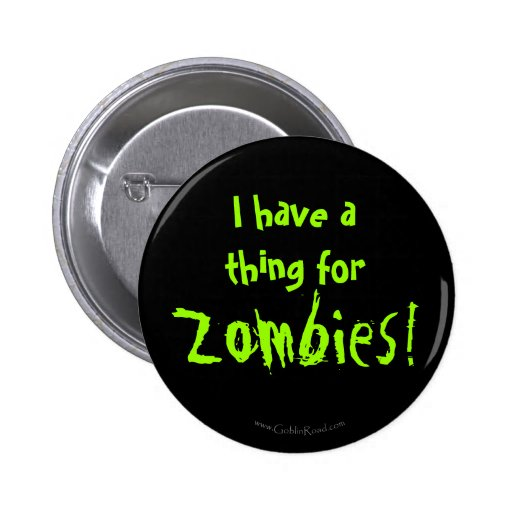 I have a thing for Zombies! Pins