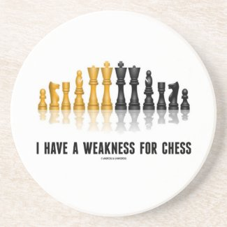 I Have A Weakness For Chess (Reflective Chess Set) Coaster