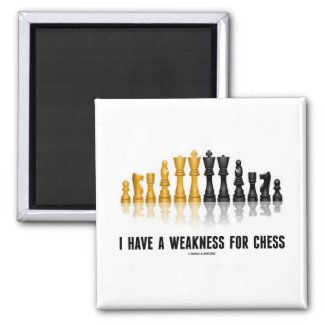 I Have A Weakness For Chess (Reflective Chess Set) Refrigerator Magnets