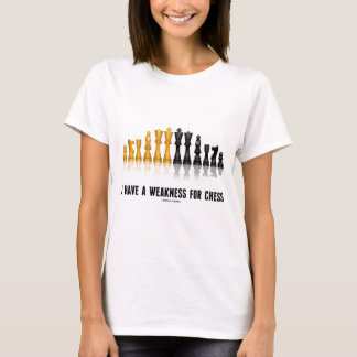 I Have A Weakness For Chess (Reflective Chess Set) T-Shirt