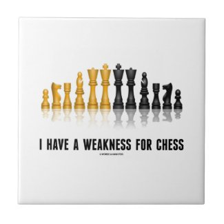 I Have A Weakness For Chess (Reflective Chess Set) Ceramic Tiles