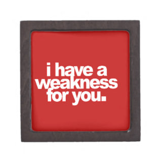 I have a weakness for you flirting love comments r premium jewelry boxes
