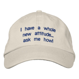 I have a whole new attitude...ask me how! embroidered baseball hat