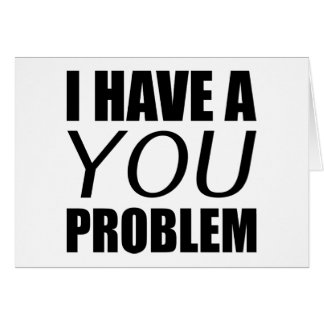 I Have A You Problem Greeting Card