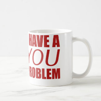 I Have A You Problem Coffee Mug