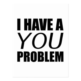 I Have A You Problem Postcard