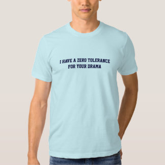 I have a zero tolerance for your drama t-shirt