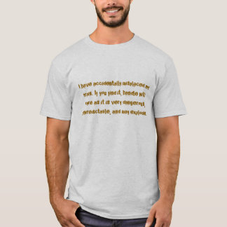 I have accidentally misplaced my brain. If you ... T-Shirt