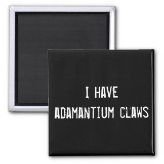 I have adamantium claws 2 inch square magnet