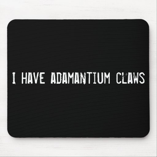 I have adamantium claws mouse mats