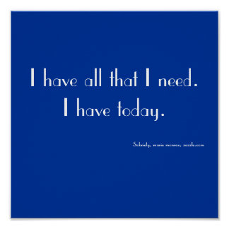 I have all that I need.I have today., Sobriety,... Poster
