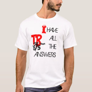 I have all the answers T-Shirt