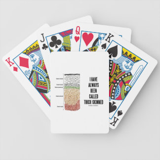 I Have Always Been Called Thick Skinned Bicycle Playing Cards