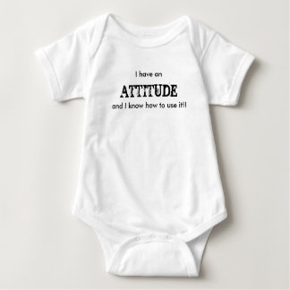 I have an, ATTITUDE, and I know how to use it!! Baby Bodysuit