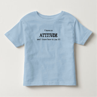 I have an, ATTITUDE, and I know how to use it!! Toddler T-shirt