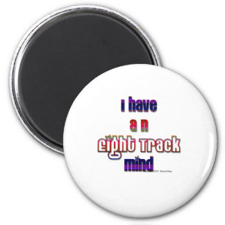 I have an eight track mind magnet