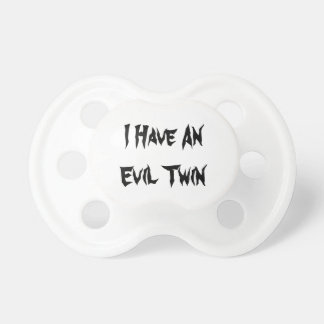 I have an Evil Twin Funny B&W Baby Pacifier