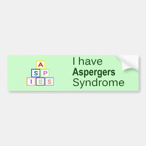 I Have Aspergers Syndrome - ASPIES Bumper Sticker