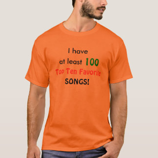 I have, at least, 100, Top Ten Favorite, SONGS!