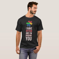 I have Autism and I'm Ignoring You Awareness T-Shirt