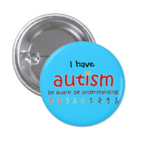 I have autism: be aware. be understanding button