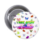 I have autism & I  like butterflies Pinback Button
