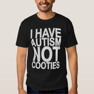I HAVE AUTISM NOT COONIES TEE SHIRT