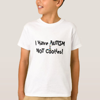 I have Autism NOT Cooties T-Shirt