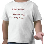 I have autism. Please be nice to my mom. T Shirt
