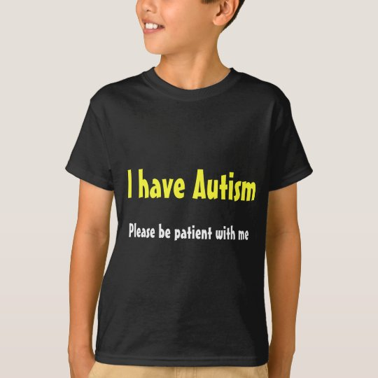 90d9d5d180a I have autism T-Shirt | Zazzle.com