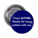 I have AUTISM.  Thanks for being patient with me. Buttons