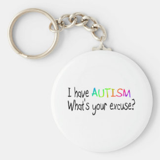 I Have Autism What's Your Excuse Keychain