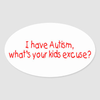 I Have Autism Whats Your Excuse Oval Stickers