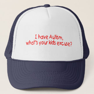 I Have Autism Whats Your Excuse Trucker Hat