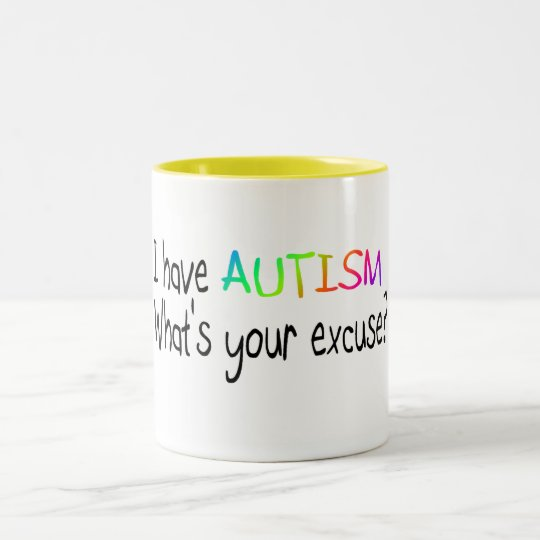 I Have Autism What's Your Excuse Two-Tone Coffee Mug