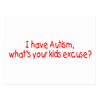 I Have Autism Whats Your Kids Excuse Postcard
