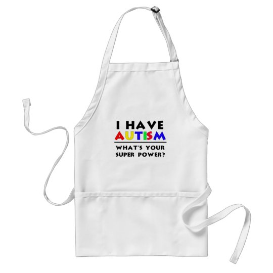 I Have Autism. What's Your Super Power? Adult Apron
