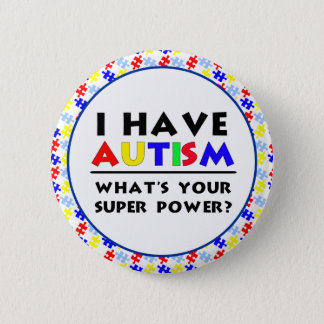 I Have Autism. What's Your Super Power? Button
