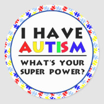 I Have Autism. What's Your Super Power? Classic Round Sticker