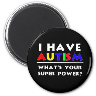 I Have Autism. What's Your Super Power? Magnet