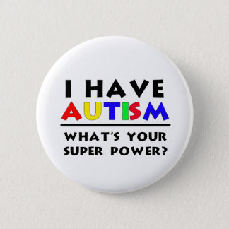 I Have Autism. What's Your Super Power? Pinback Button