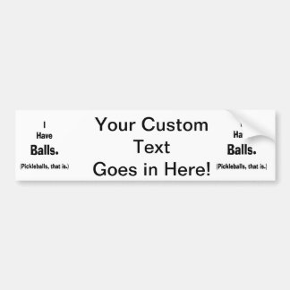 i have balls pickleballs black text bumper sticker
