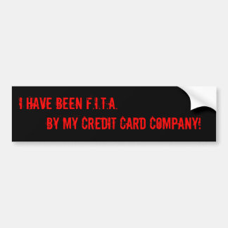 I have been F.I.T.A. by my Credit Card ... Bumper Sticker