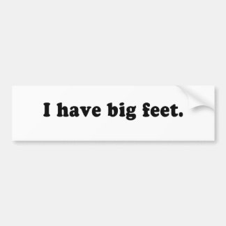 I HAVE BIG FEET CAR BUMPER STICKER