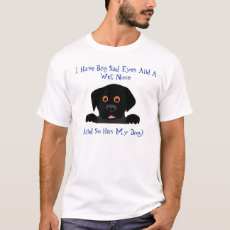 I Have Big Sad Eyes And A Wet Nose T-Shirt